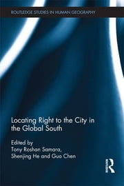 Locating Right to the City in the Global South ebook by Tony Roshan Samara,Shenjing He,Guo Chen