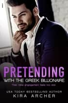 Pretending with the Greek Billionaire ebook by Kira Archer