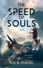 The Speed of Souls: A Novel for Dog Lovers ebook by Nick Pirog