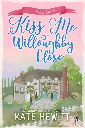 Kiss Me at Willoughby Close ebook by Kate Hewitt