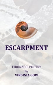 Escarpment: Fibonacci poetry ebook by Virginia Gow