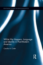White Hip Hoppers, Language and Identity in Post-Modern America ebook by Cecelia Cutler
