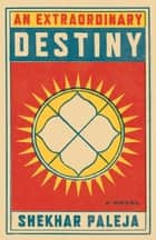 An Extraordinary Destiny eBook by Shekhar Paleja