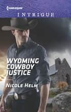 Wyoming Cowboy Justice ebook by Nicole Helm