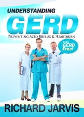 Understanding Acid Reflux or GERD - Doctor Developed to Teach You How to Live GERD FREE ebook by Ricky N J