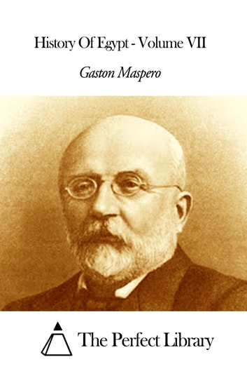 History Of Egypt - Volume VII ebook by Gaston Maspero