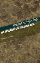 The Adventures of Solomon Kane eBook by Robert E. Howard
