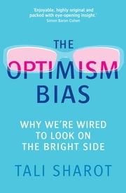 The Optimism Bias - Why we're wired to look on the bright side ebook by Tali Sharot