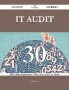 IT Audit 30 Success Secrets - 30 Most Asked Questions On IT Audit - What You Need To Know ebook by Judith Palmer