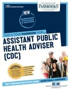 Assistant Public Health Adviser (CDC) - Passbooks Study Guide ebook by National Learning Corporation