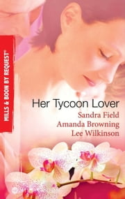 Her Tycoon Lover: On the Tycoon's Terms / Her Tycoon Protector / One Night with the Tycoon (Mills & Boon By Request) ebook by Sandra Field, Amanda Browning, Lee Wilkinson