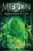 The Mirror of Fate ebook by T. A. Barron
