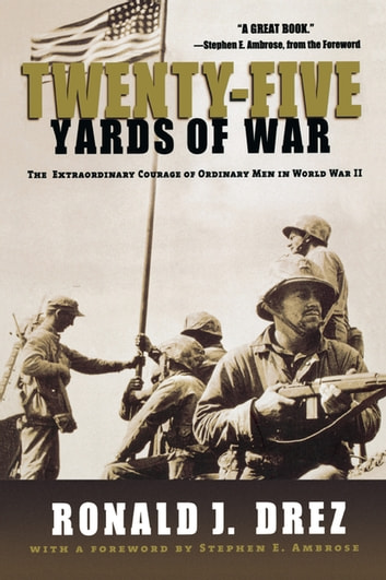 Twenty-Five Yards of War - The Extraordinary Courage of Ordinary Men inWorld War II ebook by Stephen Ambrose,Ronald J. Drez
