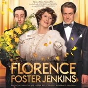 Florence Foster Jenkins - The biography that inspired the critically-acclaimed film audiobook by Nicholas Martin, Jasper Rees