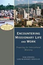 Encountering Missionary Life and Work (Encountering Mission) ebook by Tom Steffen,Lois McKinney Douglas