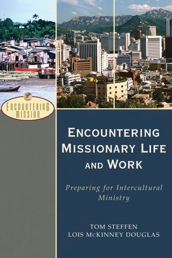 Encountering Missionary Life and Work (Encountering Mission) - Preparing for Intercultural Ministry ebook by Tom Steffen,Lois McKinney Douglas