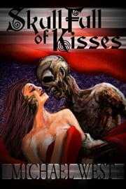 Skull Full of Kisses ebook by Michael West