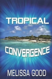Tropical Convergence ebook by Melissa Good