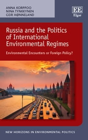 Russia and the Politics of International Environmental Regimes - Environmental Encounters or Foreign Policy? ebook by Anna Korppoo,Nina Tynkkynen,Geir Hønneland