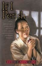 If I Perish ebook by Esther Ahn Kim