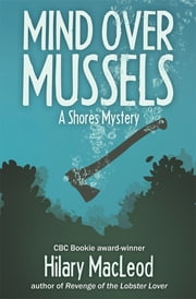 Mind Over Mussels: A Shores Mystery - A Shores Mystery ebook by Hilary MacLeod