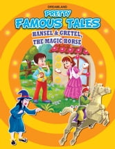 Hansel and Gretel AND the Magic Horse - Pretty Famous Tales ebook by Anuj Chawla
