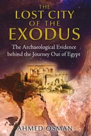 The Lost City of the Exodus - The Archaeological Evidence behind the Journey Out of Egypt ebook by Ahmed Osman