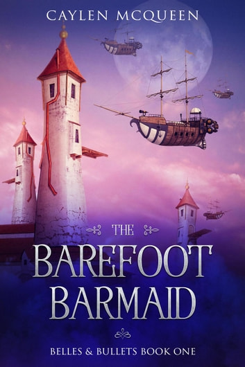 The Barefoot Barmaid - Belles & Bullets, #1 ebook by Caylen McQueen