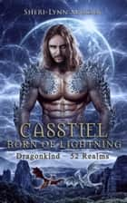 Casstiel - Born of Lightning ebook by Sheri-Lynn Marean