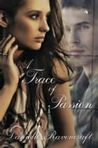A Trace of Passion ebook by Danielle Ravencraft