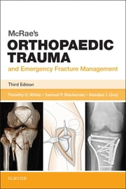 McRae's Orthopaedic Trauma and Emergency Fracture Management ebook by Timothy O White, BMedSci, MBChB,...