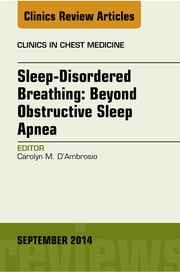 Sleep-Disordered Breathing: Beyond Obstructive Sleep Apnea, An Issue of Clinics in Chest Medicine, An Issue of Clinics in Chest Medicine, ebook by Carolyn D'Ambrosio