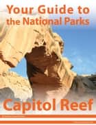 Your Guide to Capitol Reef National Park ebook by Michael Joseph Oswald