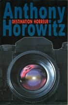Destination horreur ebook by Anthony Horowitz