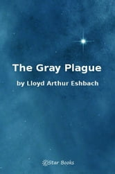 The Gray Plague ebook by LA Eshbach