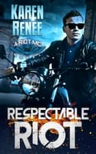 Respectable Riot - Riot MC, #6 ebook by