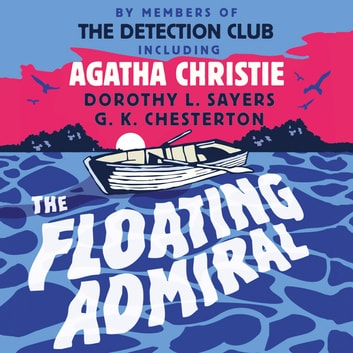 The Floating Admiral audiobook by The Detection Club,Agatha Christie,Simon Brett,G.K. Chesterton