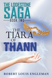The Tiara of Thann - The Lodestone Saga - Book Two ebook by Robert Louis Engleman
