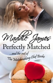 Perfectly Matched - ...and the rest of The Matchmaking Chef Books ebook by Maddie James
