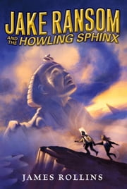 Jake Ransom and the Howling Sphinx ebook by James Rollins