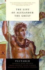 The Life of Alexander the Great ebook by John Dryden,Arthur Hugh Clough,Victor Hanson,Plutarch