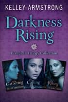 Darkness Rising Trilogy, 3-book bundle - The Gathering, The Calling, The Rising ebook by Kelley Armstrong