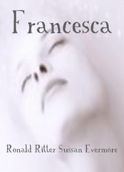 Francesca ebook by Ronald Ritter,Sussan Evermore
