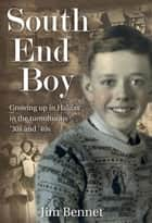 South End Boy - Growing up in Halifax in the tumultuous '30s and '40s ebook by Jim Bennet