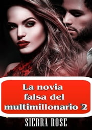 La novia falsa del multimillonario 2 eBook by Sierra Rose