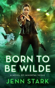 Born To Be Wilde - Immortal Vegas, Book 3 ebook by Jenn Stark