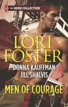Men of Courage - An Anthology eBook by Lori Foster, Donna Kauffman, Jill Shalvis