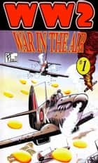 WW 2 War in the Air ebook by Ronald Ledwell Sr