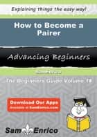 How to Become a Pairer ebook by Sebastian Hong