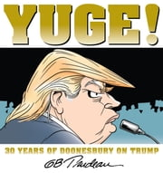 Yuge! - 30 Years of Doonesbury on Trump ebook by G. B. Trudeau